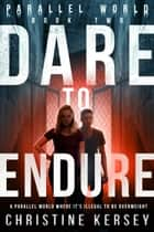 Dare to Endure - Parallel World Book Two ebook by Christine Kersey