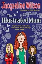 The Illustrated Mum ebook by Jacqueline Wilson, Nick Sharratt