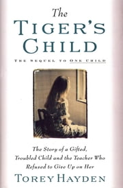 Tiger's Child - The Story of a Gifted, Troubled Child and the Teac ebook by Torey Hayden