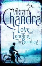 Love and Longing in Bombay ebook by Vikram Chandra