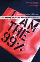 The Future of Social Movement Research - Dynamics, Mechanisms, and Processes ebook by Jacquelien van Stekelenburg, Conny Roggeband, Bert Klandermans