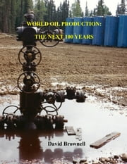 World Oil Production - The Next 100 Years ebook by David Brownell