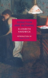 Seduction and Betrayal - Women and Literature ebook by Elizabeth Hardwick