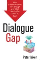 Dialogue Gap - Why Communication Isn't Enough and What We Can Do About It, Fast ebook by Peter Nixon