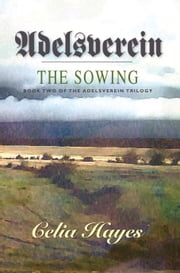 Adelsverein: Book Two - The Sowing ebook by Celia Hayes