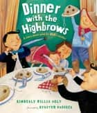 Dinner with the Highbrows - A Story about Good (or Bad) Manners ebook by Kimberly Willis Holt, Kyrsten Brooker