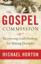 The Gospel Commission ebook by Michael Horton