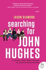 Searching for John Hughes - Or Everything I Thought I Needed to Know about Life I Learned from Watching '80s Movies ebook by Jason Diamond