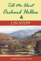 Tell Me About Orchard Hollow ebook by Lin Stepp
