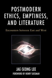 Postmodern Ethics, Emptiness, and Literature - Encounters between East and West ebook by Jae-seong Lee
