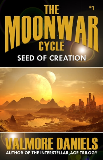 Seed Of Creation (The MoonWar Cycle, #1) ebook by Valmore Daniels