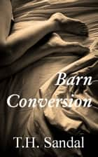 Barn Conversion ebook by T.H. Sandal