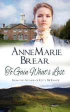 To Gain What's Lost ebook by AnneMarie Brear