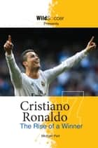 Cristiano Ronaldo - The Rise of a Winner ebook by Michael Part