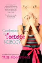 Confession of a Teenage Nobody ebook by Miss Anonymous