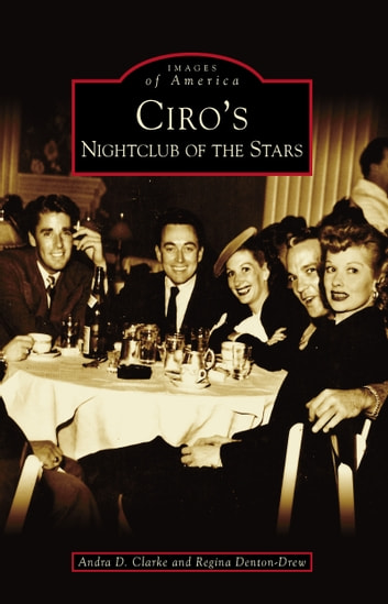 Ciro's - Nightclub of the Stars ebook by Andra D. Clarke,Regina Denton-Drew