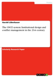 The OSCE system: Institutional design and conflict management in the 21st century ebook by Harald Löberbauer