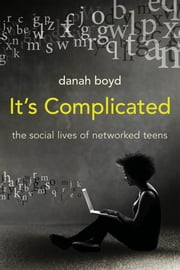 It's Complicated - The Social Lives of Networked Teens ekitaplar by danah boyd