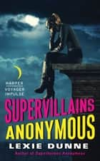 Supervillains Anonymous ebook by Lexie Dunne