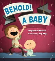 Behold! A Baby ebook by Stephanie Watson,Joy Ang