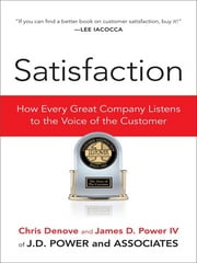 Satisfaction - How Every Great Company Listens to the Voice of the Customer ebook by Chris Denove,James Power