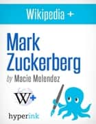 Mark Zuckerberg: Biography of an Accidental Billionaire ebook by Macie  Melendez
