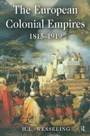 The European Colonial Empires - 1815-1919 ebook by H. L. Wesseling