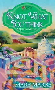 Knot What You Think ebook by Mary Marks