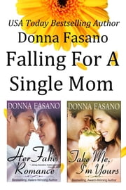 Falling for a Single Mom Duet Bundle - Her Fake Romance and Take Me, I'm Yours ebook by Donna Fasano