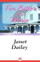 For Bitter Or Worse ebook by Janet Dailey