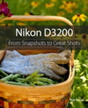 Nikon D3200 - From Snapshots to Great Shots ebook by Rob Sylvan