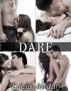 Dare - Complete Series ebook by Lucia Jordan
