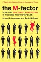 The M-Factor - How the Millennial Generation Is Rocking the Workplace ebook by Lynne C. Lancaster, David Stillman