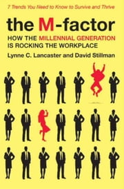 The M-Factor - How the Millennial Generation Is Rocking the Workplace ebook by Lynne C. Lancaster,David Stillman