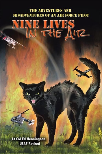 Nine Lives in the Air - The Adventures and Misadventures of an Air Force Pilot ebook by Ed Henningson