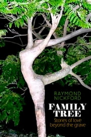 Family Tree: Stories of Love Beyond the Grave ebook by Raymond Nickford