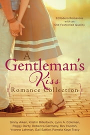 A Gentleman's Kiss Romance Collection - 9 Modern Romances with an Old-Fashioned Quality ebook by Ginny Aiken,Kristin Billerbeck,Lynn A. Coleman,Peggy Darty,Rebecca Germany,Bev Huston,Yvonne Lehman,Gail Sattler,Pamela Kaye Tracy