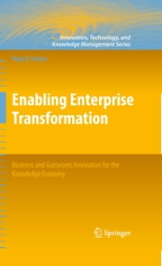 Enabling Enterprise Transformation - Business and Grassroots Innovation for the Knowledge Economy ebook by Nagy K. Hanna