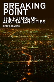 Breaking Point - The Future of Australian Cities ebook by Peter Seamer