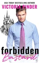 Forbidden Bastard ebook by Victoria Pinder