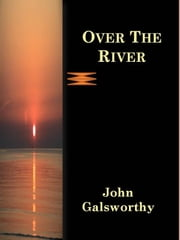 Over The River ebook by John Galsworthy