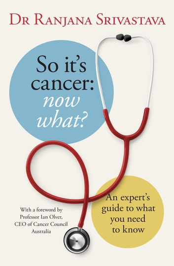 So It's Cancer: Now What? ebook by Ranjana Srivastava