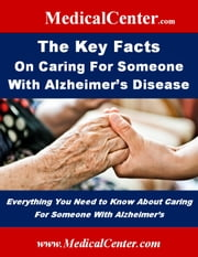 The Key Facts on Caring For Someone With Alzheimer's Disease - Everything You Need to Know About Caring For Someone With Alzheimer's ebook by Patrick W. Nee
