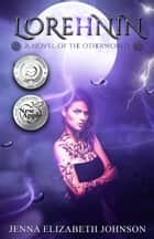 Lorehnin: A Novel of the Otherworld ebook by Jenna Elizabeth Johnson