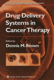 Drug Delivery Systems in Cancer Therapy ebook by Dennis M. Brown