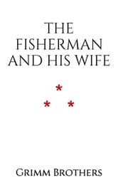 The Fisherman and His Wife ebook by Grimm Brothers