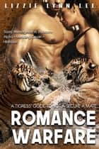 Romance Warfare - A Tigress' Guide to NOT Secure a Mate ebook by Lizzie Lynn Lee