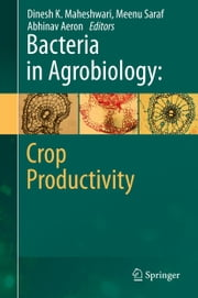 Bacteria in Agrobiology: Crop Productivity ebook by Dinesh K. Maheshwari,Meenu Saraf,Abhinav Aeron