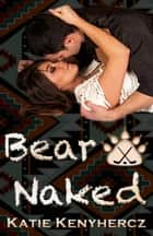 Bear Naked ebook by Katie Kenyhercz