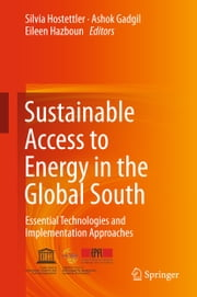 Sustainable Access to Energy in the Global South - Essential Technologies and Implementation Approaches ebook by Silvia Hostettler,Ashok Gadgil,Eileen Hazboun